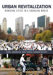 Urban Revitalization: Remaking cities in a changing world