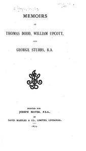 Memoirs of Thomas Dodd, William Upcott, and George Stubbs, R.A.