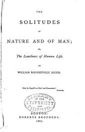 The Solitudes of Nature and of Man: Or, The Loneliness of Human Life