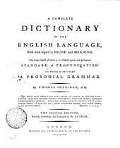 A Complete Dictionary of the English Language, Both with Regard to Sound and Meaning: One Main Object of which Is, to Establish a Plain and Permanent Standard of Pronunciation, to which is Prefixed a Prosodial Grammar