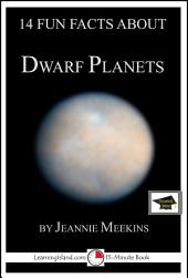 14 Fun Facts About Dwarf Planets: A 15-Minute Book: Educational Version