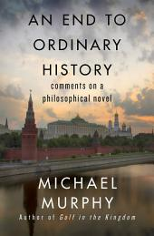An End to Ordinary History: Comments on a Philosophical Novel