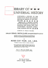 Library of Universal History: Containing a Record of the Human Race from the Earliest Historical Period to the Present Time; Embracing a General Survey of the Progress of Mankind in National and Social Life, Civil Government, Religion, Literature, Science and Art ...