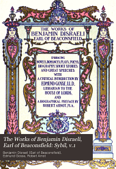 The Works of Benjamin Disraeli, Earl of Beaconsfield: Sybil, v. 1