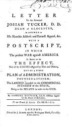 A Letter To The Reverend Josiah Tucker D D Dean Of Glocester In Answer To His Humble Address And Earnest Appeal C With A Postcript In Which The Present War Against America Is Shewn To Be The Effect Of A Fixed Plan Of Administration Founded In System By Samuel Estwick Ll D Assistant Agent For The Island Of Barbadoes Book PDF