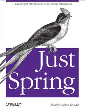 Just Spring: A Lightweight Introduction to the Spring Framework