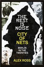 The Rest Is Noise Series: City of Nets: Berlin in the Twenties
