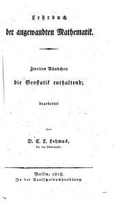 Lehrbuch der angewandten Mathematik: ... die Geostatik enthaltend, Band 2
