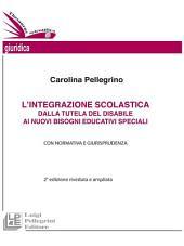 L'integrazione scolastica dalla tutela del disabile ai nuovi bisogni educativi specialiI : Con normativa e giurisprudenza. II edizione riveduta e ampliata
