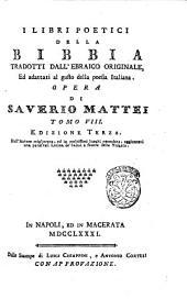 I libri poetici della Bibbia tradotti dall'ebraico originale ed adattati al gusto della poesia italiana ... Opera di Saverio Mattei: Volume 8