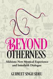 Beyond Otherness: Sikhism: New Mystical Experience and Interfaith Dialogue