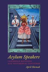 Asylum Speakers: Caribbean Refugees and Testimonial Discourse