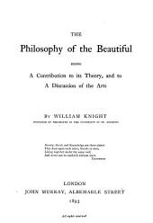 The Philosophy of the Beautiful: Being a Contribution to Its Theory, and to a Discussion of the Arts