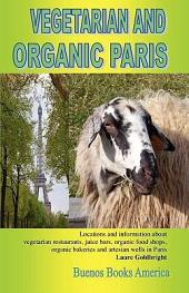Vegetarian and Organic Paris, Locations and Information about Vegetarian Restaurants, Juice Bars, Organic Food Shops, Organic Bakeries and Artesian Wells in Paris