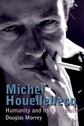 Michel Houellebecq: Humanity and its Aftermath