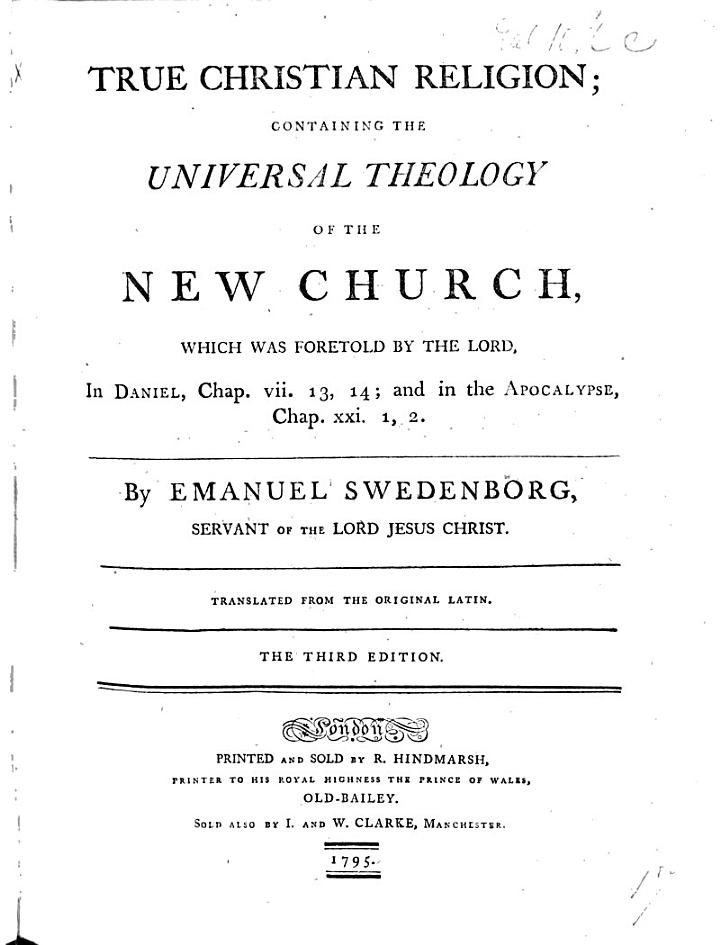 True Christian religion; containing the universal theology of the New Church, which was foretold by the Lord in Daniel ... vii. 13, 14, and in the Apocalypse, ... xxi. 1, 2. Translated from the original Latin. Third edition