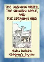 THE DANCING WATER, THE SINGING APPLE, AND THE SPEAKING BIRD - A Fairy Tale: Baba Indaba?s Children's Stories - Issue 292