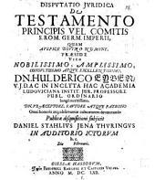 Disp. iur. de testamento principis vel comitis S. Rom. Germ. Imperii