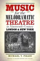 Music for the Melodramatic Theatre in Nineteenth Century London and New York PDF
