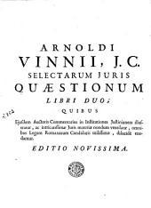 Arnoldi Vinnii ... In quatuor libros Institutionum imperialium commentarius ...