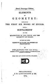 Elements of Geometry: Containing the First Six Books of Euclid: With a Supplement ... to which are Added, Elements of Plane and Sphericale Trigonometry ... From the Last London Ed., Enl