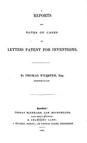 Reports and Notes of Cases on Letters Patent for Inventions