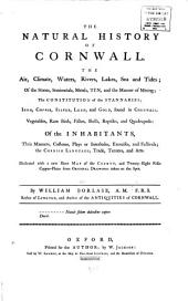 The Natural History of Cornwall: The Air, Climate, Waters, Rivers, Lakes, Sea and Tides ... Of the Inhabitants, Their Manners, Customs, Plays Or Interludes, Exercises, and Festivals; the Cornish Language, Trade, Tenures, and Arts ...