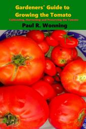 Gardeners' Guide to Growing the Tomato: The Tomato Gardening Book – Tomato Cultivation