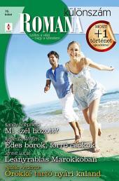 Romana különszám 76. kötet: Mi szél hozott?; Édes borok, forró csókok; Leányrablás Marokkóban; Örökké tartó nyári kaland
