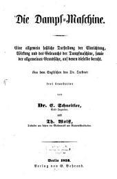 Die Dampfmaschine: eine allgemein faßliche Darstellung der Einrichtung, Wirkung und des Gebrauchs der Dampfmaschine, sowie der allgemeinen Grundsätze, auf denen dieselbe beruht