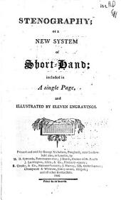 Stenography: Or, A New System of Short-hand, Included in a Single Page, and Illustrated by Eleven Engravings