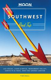 Moon Southwest Road Trip: Las Vegas, Zion & Bryce, Monument Valley, Santa Fe & Taos, and the Grand Canyon