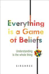 Everything is a Game of Beliefs: Understanding is the whole thing
