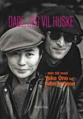 Dage, jeg vil huske: - min tid med Yoko Ono og John Lennon