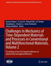 Challenges In Mechanics of Time-Dependent Materials and Processes in Conventional and Multifunctional Materials, Volume 2: Proceedings of the 2013 Annual Conference on Experimental and Applied Mechanics