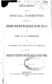 Reports of the Special Committee in Relation to Settlements Made with the Chesapeake and Ohio Canal Co. by Gen. B. T. Johnson, as Attorney for the State of Virginia, and His Subsequent Settlements with the Board of Public Works