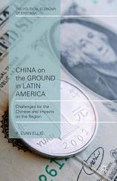 China on the Ground in Latin America: Challenges for the Chinese and Impacts on the Region