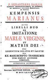 Kempensis Marianus Sive Libelli Duo De Imitatione Mariae Virginis, Et Matris Dei