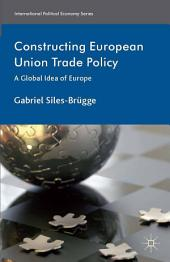 Constructing European Union Trade Policy: A Global Idea of Europe