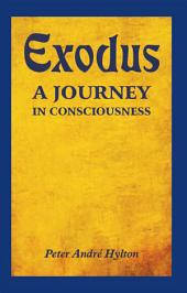 EXODUS – A JOURNEY IN CONSCIOUSNESS: A JOURNEY IN CONSCIOUSNESS