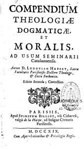 Compendium theologiae dogmaticae et moralis, ad usum seminarii Catalaunensis, autore D. Ludovico Habert