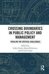 Boundary Crossing in Policy and Public Management: Tackling the Critical Challenges