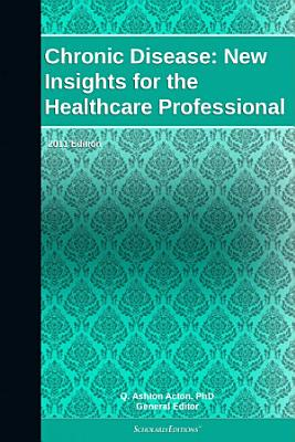 Chronic Disease: New Insights for the Healthcare Professional: 2011 Edition