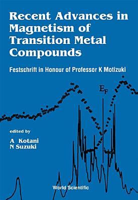 Recent Advances In Magnetism Of Transition Metal Compounds  Festschrift In Honour Of Professor K Motizuki PDF