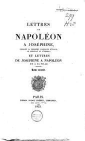 Lettres de Napoléon à Joséphine, pendant la première campagne d'Italie, le Consulat et l'Empire: et lettres de Joséphine à Napoléon et sa fille, Volume2
