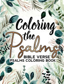 Coloring the Psalms BIBLE VERSE PSALMS COLORING BOOK