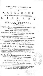 Bibliotheca Pinelliana: A Cataloque of the Magnificent and Celebrated Library of Maffei Pinelli, Late of Venice: Comprehending an Unparalleled Collection of the Greek, Roman, and Italian Authors, from the Origin of Printing: with Many of the Earliest Editions Printed Upon Vellum, and Finely Illuminated; a ... Number of ... Greek and Latin Manuscripts ...