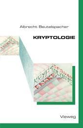 Kryptologie: Eine Einführung in die Wissenschaft vom Verschlüsseln, Verbergen und Verheimlichen. Ohne alle Geheimniskrämerei, aber nicht ohne hinterlistigen Schalk, dargestellt zu Nutzen und Ergötzen des allgemeinen Publikums