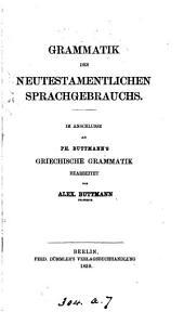 Grammatik des neutestamentlichen Sprachgebrauchs, im Auschlusse an P. Buttmann's Griechische Grammatik