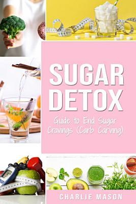 Sugar Detox  Guide to End Sugar Cravings  Sugar Detox Sugar Detox Plan 21 Day Sugar Detox Sugar Detox Daily Guide Sugar Detox Book The Sugar Detox Detox Diet Sugar Detox Recipe Book Sugar